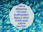 Can a Prenatal Vitamin Supplement Really Help Your Hair Grow Faster?